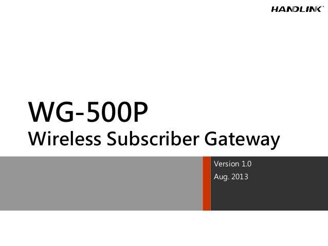 WG-500P Wireless Subscriber Gateway Version 1.0 Aug. 2013