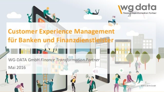 © WG-DATA GmbH © WG-DATA GmbH Customer Experience Management für Banken und Finanzdienstleister WG-DATA GmbH Finance Trans...