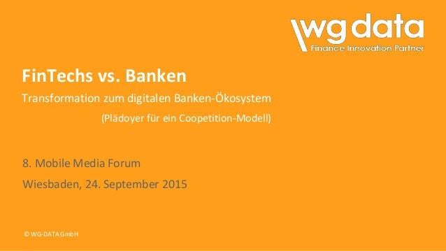 © WG-DATA GmbH FinTechs vs. Banken Transformation zum digitalen Banken-Ökosystem (Plädoyer für ein Coopetition-Modell) 8. ...