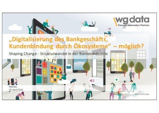 """©WG-DATAGmbH ©WG-DATA GmbH """"DigitalisierungdesBankgeschäfts, KundenbindungdurchÖkosysteme""""– möglich? Shaping Cha..."""