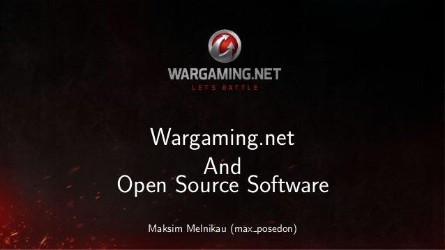 Wargaming.net And Open Source Software Maksim Melnikau (max posedon)