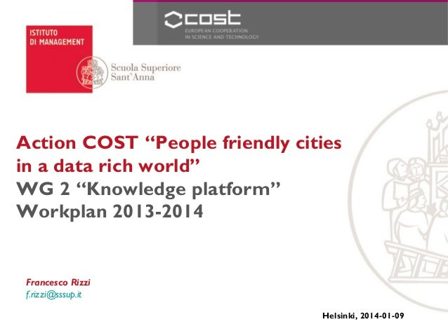 """Action COST """"People friendly cities in a data rich world"""" WG 2 """"Knowledge platform"""" Workplan 2013-2014  Francesco Rizzi f...."""
