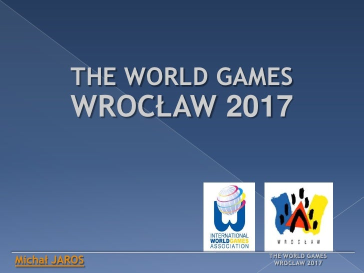THE WORLD GAMES<br />WROCŁAW 2017<br />THE WORLD GAMES<br />WROCŁAW 2017<br />Michał JAROS<br />