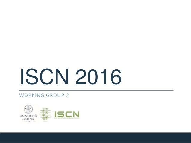 ISCN 2016 WORKING GROUP 2