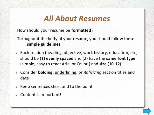 ... Additional Experience; 25. All About Resumes How Should Your Resume Be  Formatted?  How Should A Resume Be Formatted