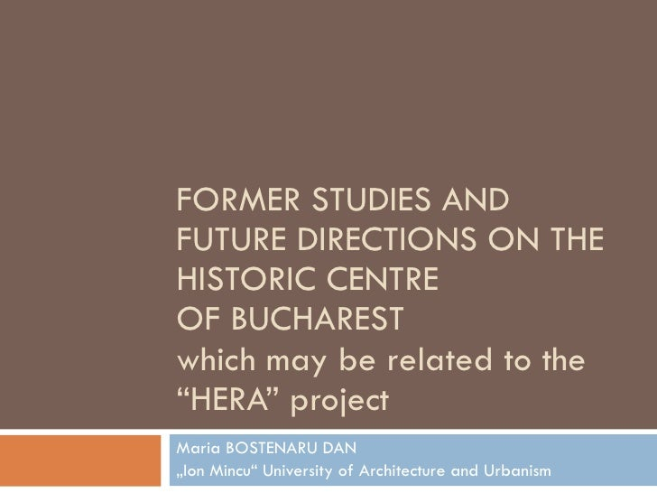 """FORMER STUDIES  AND FUTURE DIRECTIONS  ON THE HISTORIC CENTRE  OF BUCHAREST which may be related to the """"HERA"""" project Mar..."""