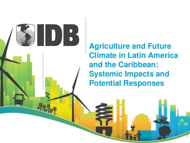 Agriculture and Future Climate in Latin America and the Caribbean: Systemic Impacts and Potential Responses 1