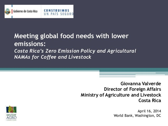 Meeting global food needs with lower emissions: Costa Rica's Zero Emission Policy and Agricultural NAMAs for Coffee and Li...