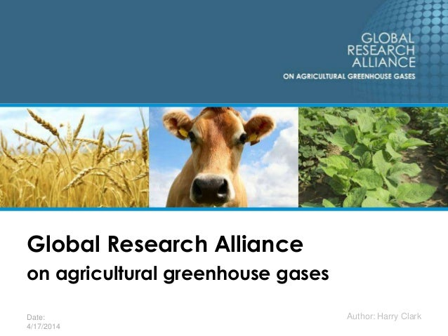 Date: 4/17/2014 Global Research Alliance on agricultural greenhouse gases Author: Harry Clark