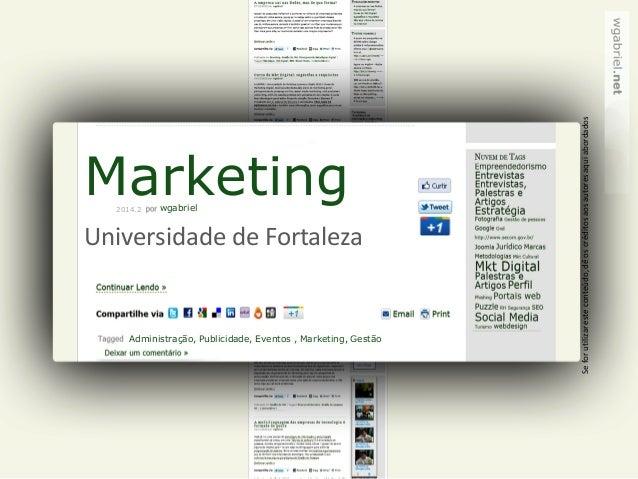 Marketing  wgabriel  Administração, Publicidade, Eventos , Marketing, Gestão  2014.2  Universidade de Fortaleza  Se for ut...