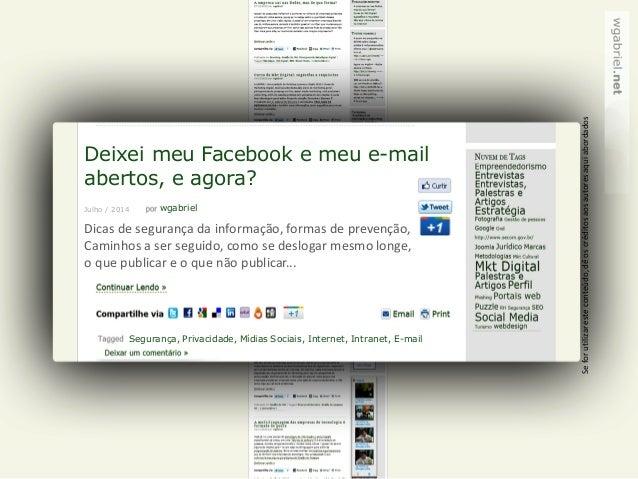 Deixei meu Facebook e meu e-mail abertos, e agora? wgabriel Segurança, Privacidade, Mídias Sociais, Internet, Intranet, E-...