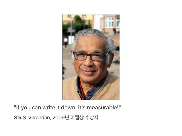 """If you can write it down, it's measurable!"" S.R.S. Varahdan, 2009년아벨상수상자"
