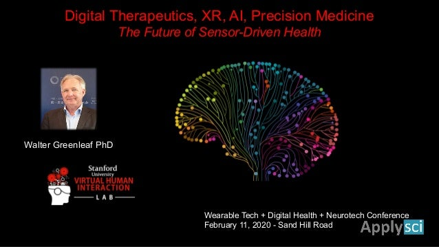 Digital Therapeutics, XR, AI, Precision Medicine The Future of Sensor-Driven Health Wearable Tech + Digital Health + Neuro...