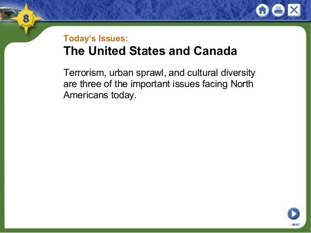Today's Issues: The United States and Canada Terrorism, urban sprawl, and cultural diversity are three of the important is...