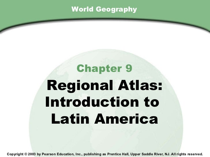 World Geography Chapter 9 Regional Atlas: Introduction to  Latin America Copyright © 2003 by Pearson Education, Inc., publ...