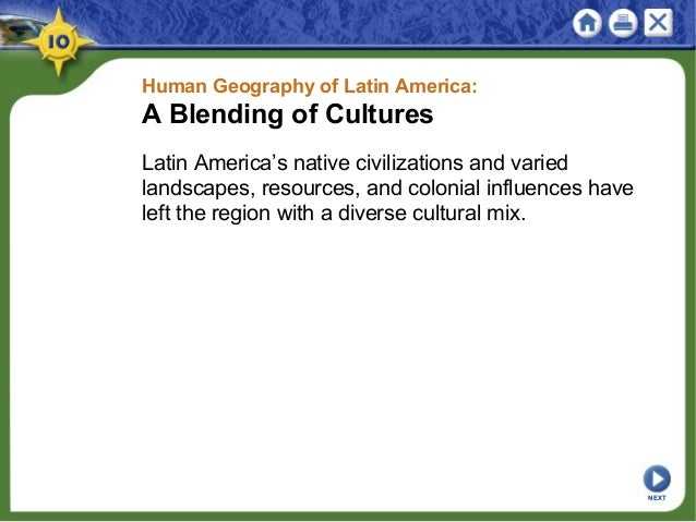 Human Geography of Latin America: A Blending of Cultures Latin America's native civilizations and varied landscapes, resou...