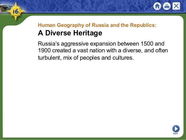 Human Geography of Russia and the Republics: A Diverse Heritage Russia's aggressive expansion between 1500 and 1900 create...