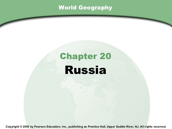 World Geography Chapter 20 Russia Copyright © 2003 by Pearson Education, Inc., publishing as Prentice Hall, Upper Saddle R...