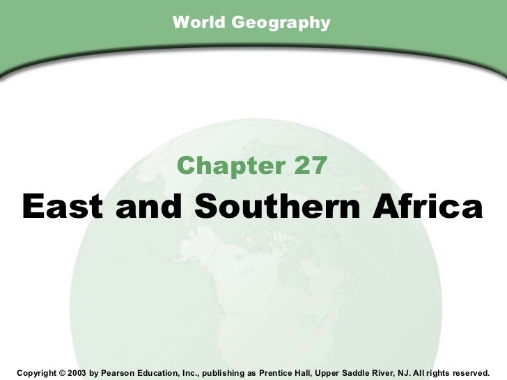World Geography Chapter 27 East and Southern Africa Copyright © 2003 by Pearson Education, Inc., publishing as Prentice Ha...