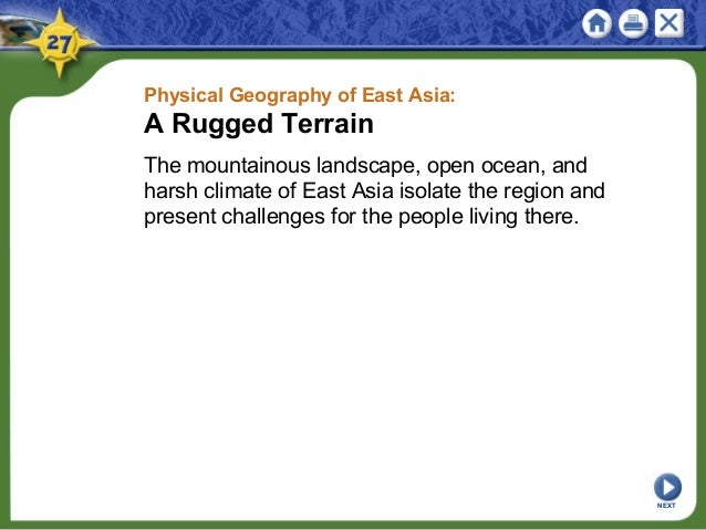 Physical Geography of East Asia: A Rugged Terrain The mountainous landscape, open ocean, and harsh climate of East Asia is...