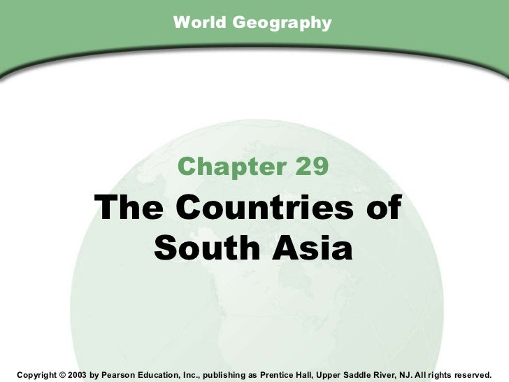 World Geography Chapter 29 The Countries of  South Asia Copyright © 2003 by Pearson Education, Inc., publishing as Prentic...