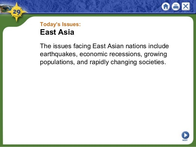 Today's Issues: East Asia The issues facing East Asian nations include earthquakes, economic recessions, growing populatio...