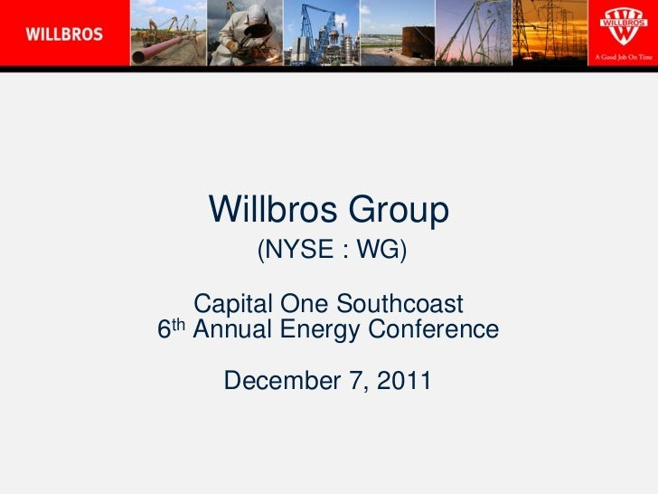 Willbros Group        (NYSE : WG)    Capital One Southcoast6th Annual Energy Conference     December 7, 2011