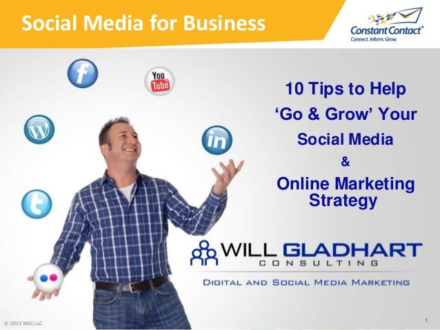 Social Media for Business10 Tips to Help'Go & Grow' YourSocial Media&Online MarketingStrategy1© 2013 WGC LLC