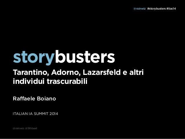 storybusters  Tarantino, Adorno, Lazarsfeld e altri  individui trascurabili  Raffaele Boiano  ITALIAN IA SUMMIT 2014  @rai...