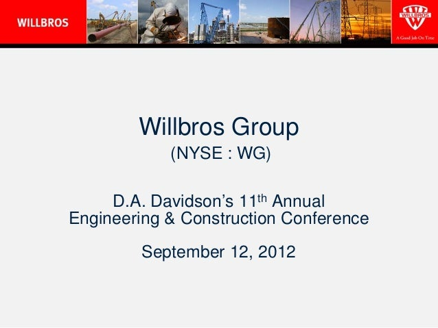 Willbros Group            (NYSE : WG)     D.A. Davidson's 11th AnnualEngineering & Construction Conference        Septembe...