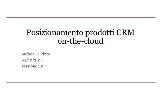 Posizionamento prodotti CRM on-the-cloud Andrea Di Pinto 04/10/2014 Versione 1.0