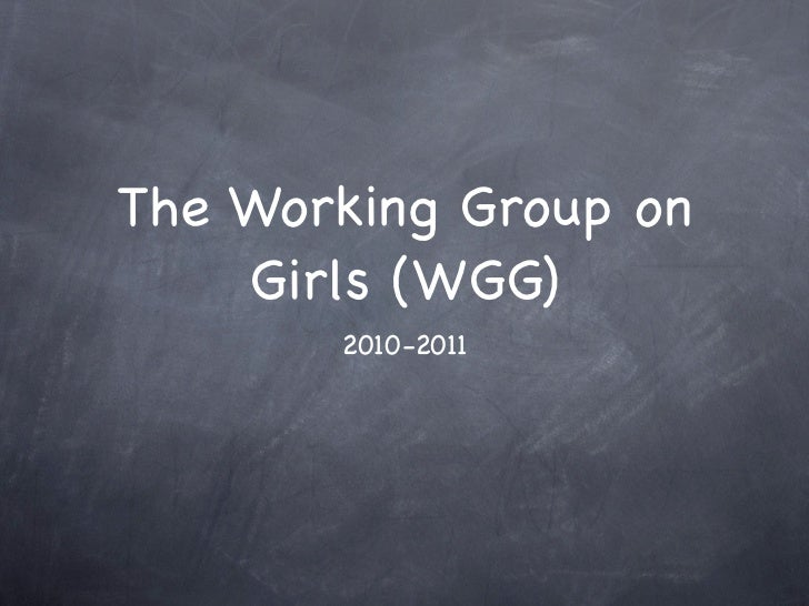 The Working Group on    Girls (WGG)       2010-2011