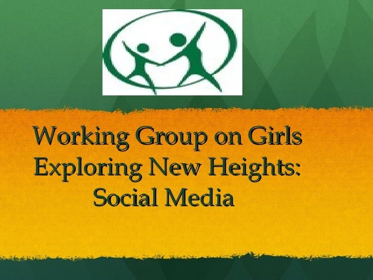 Working Group on Girls Exploring New Heights: Social Media
