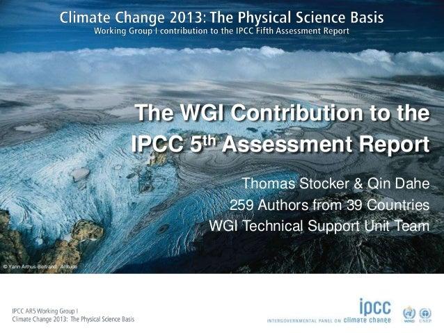 © Yann Arthus-Bertrand / Altitude  The WGI Contribution to the  IPCC 5th Assessment Report  Thomas Stocker & Qin Dahe  259...