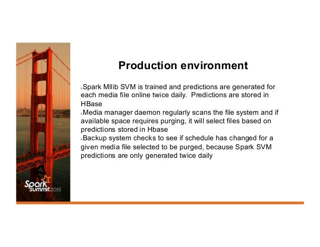 Production environment λSpark Mllib SVM is trained and predictions are generated for each media file online twice daily. ...