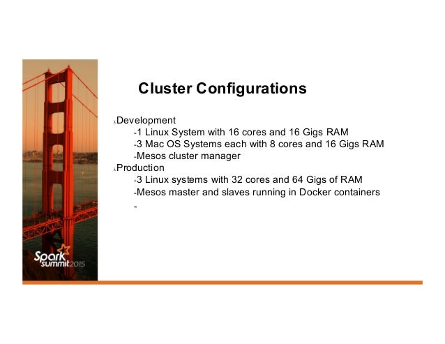 Cluster Configurations λDevelopment -1 Linux System with 16 cores and 16 Gigs RAM -3 Mac OS Systems each with 8 cores a...