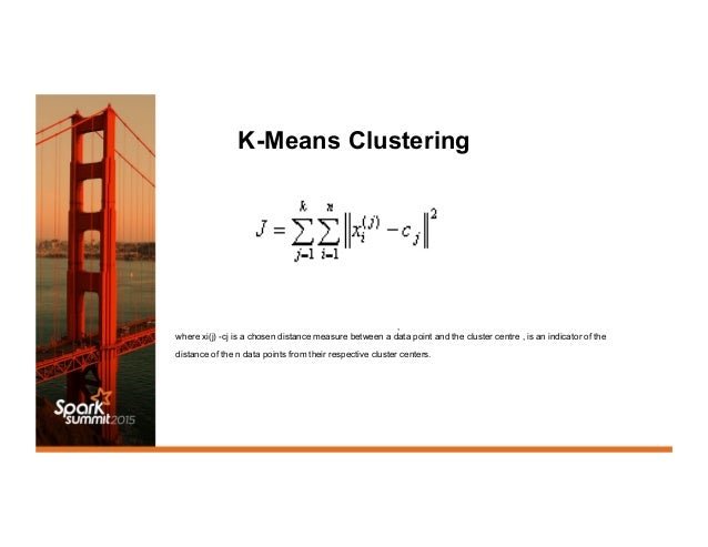 K-Means Clustering , where xi(j) -cj is a chosen distance measure between a data point and the cluster centre , is an indi...