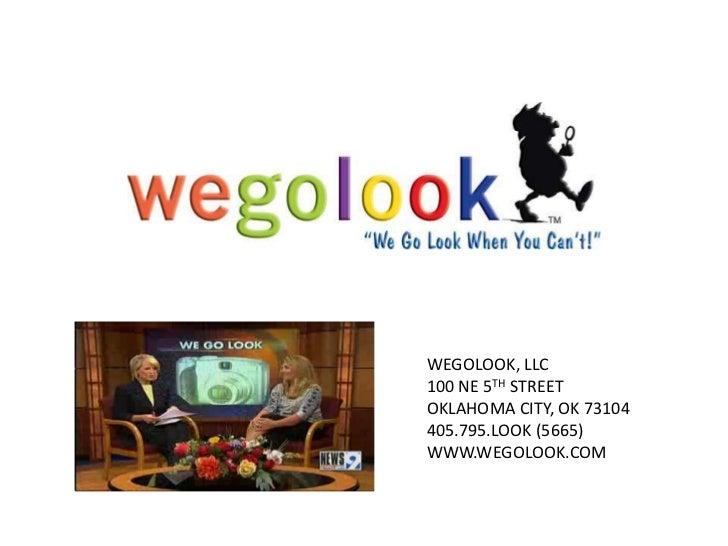 WEGOLOOK, LLC<br />100 NE 5TH STREET<br />OKLAHOMA CITY, OK 73104<br />405.795.LOOK (5665)<br />WWW.WEGOLOOK.COM<br />