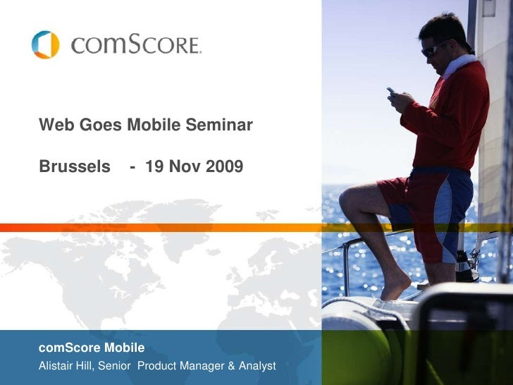 Web Goes Mobile SeminarBrussels    -  19 Nov 2009<br />comScore Mobile<br />Alistair Hill, Senior  Product Manager & Analy...
