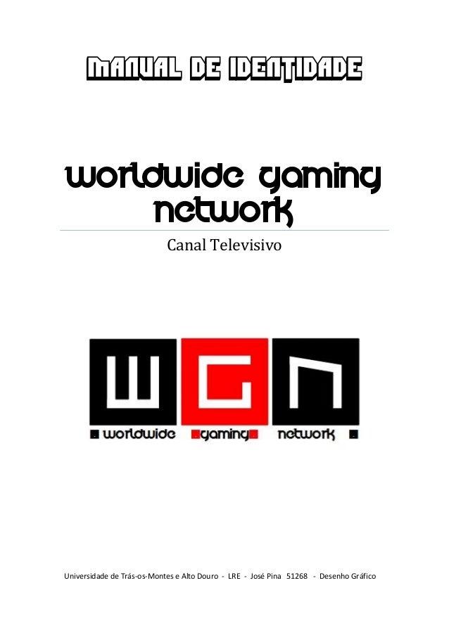 MANUAL DE IDENTIDADE Worldwide Gaming Network Canal Televisivo Universidade de Trás-os-Montes e Alto Douro - LRE - José Pi...