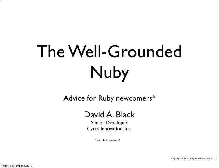 The Well-Grounded                                   Nuby                                Advice for Ruby newcomers*        ...