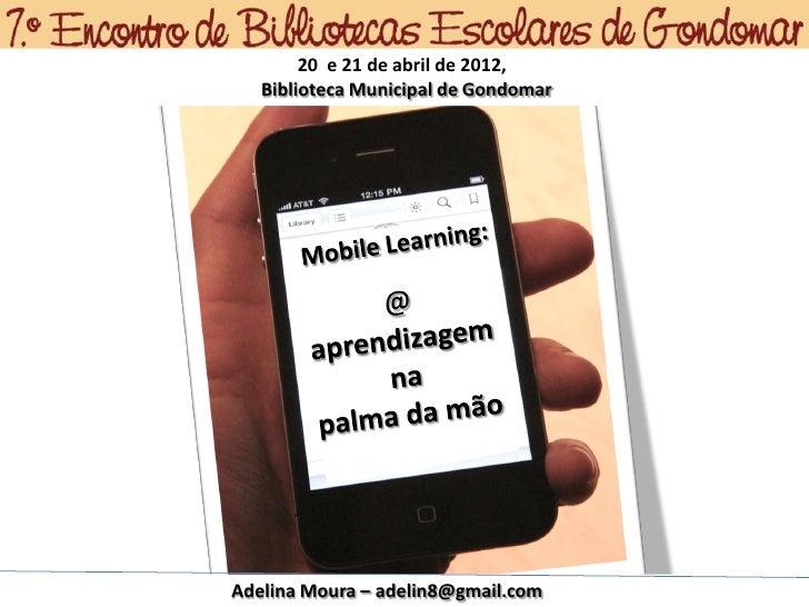 20 e 21 de abril de 2012,   Biblioteca Municipal de GondomarAdelina Moura – adelin8@gmail.com