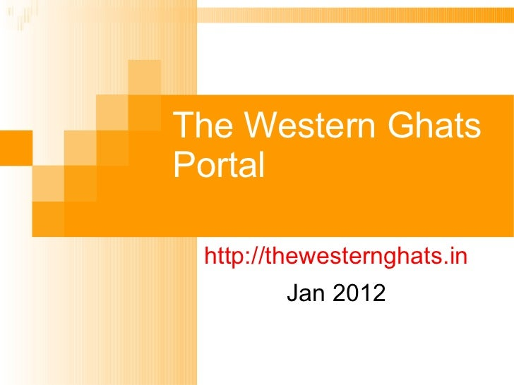 The Western Ghats Portal http:// thewesternghats.in Jan 2012