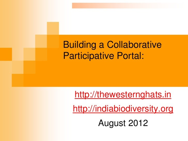 Building a CollaborativeParticipative Portal:  http://thewesternghats.in  http://indiabiodiversity.org         August 2012