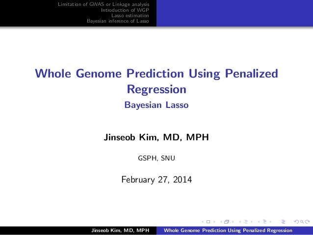 Limitation of GWAS or Linkage analysis  Introduction of WGP  Lasso estimation  Bayesian inference of Lasso  Whole Genome P...