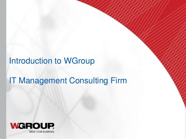 WGROUP OVERVIEW PRESENTATION Copyright © W Group, Inc. 2012. All Rights Reserved. | 1| 1 Introduction to WGroup IT Managem...