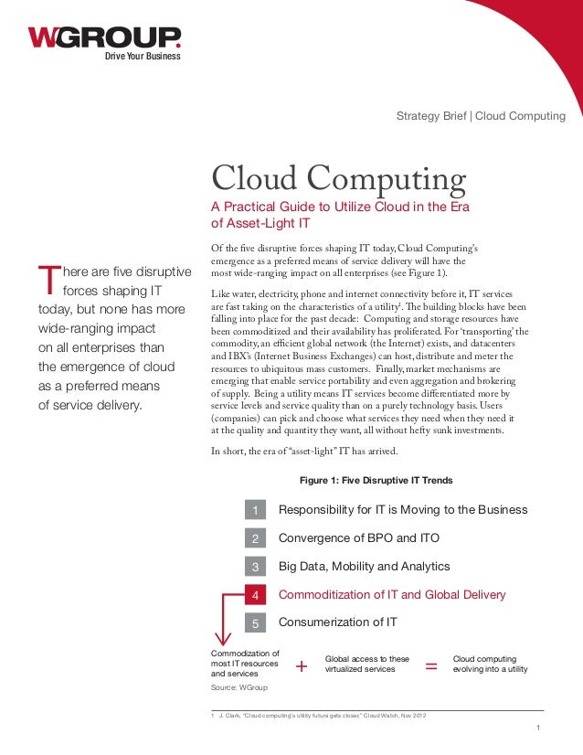 Of the five disruptive forces shaping IT today, Cloud Computing's emergence as a preferred means of service delivery will ...
