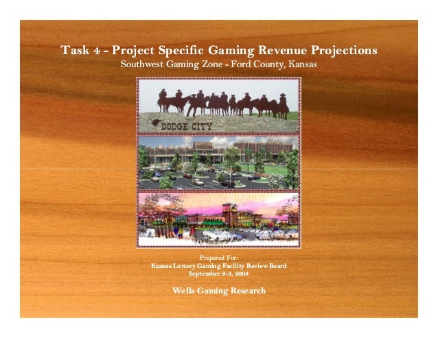 Task 4 - Project Specific Gaming Revenue Projections Southwest Gaming Zone - Ford County, Kansas Task 4 - Project Specific...