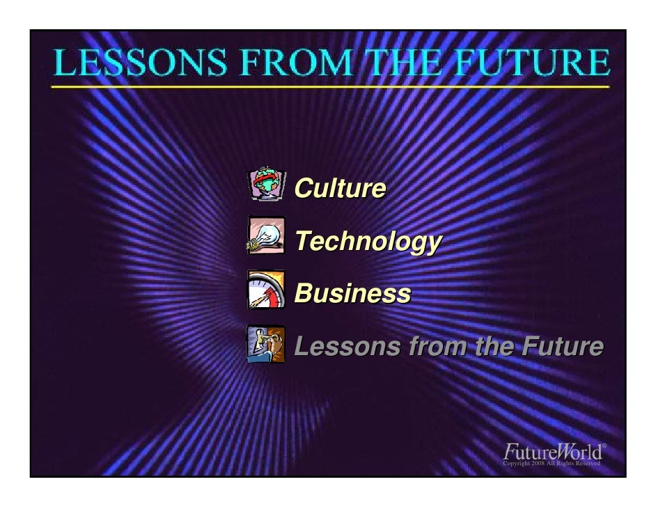 Culture Technology Business Lessons from the Future                   Copyright 2008 All Rights Reserved