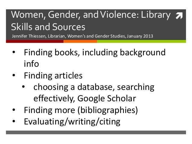 Women, Gender, and Violence: Library Skills and SourcesJennifer Thiessen, Librarian, Women's and Gender Studies, January ...